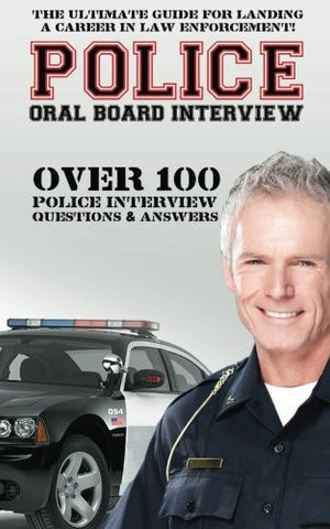 Police Oral Board Interview: Over 100 Police Interview Questions & Answers