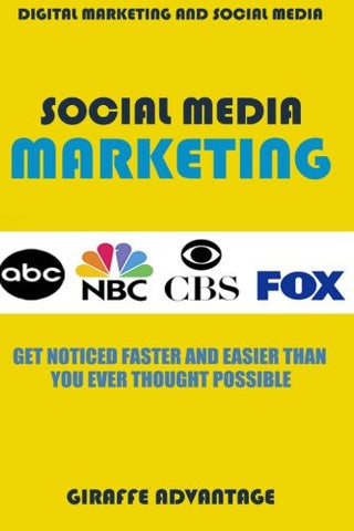 Social Media Marketing: Get Noticed Faster and Easier Than You Ever Thought Possible
