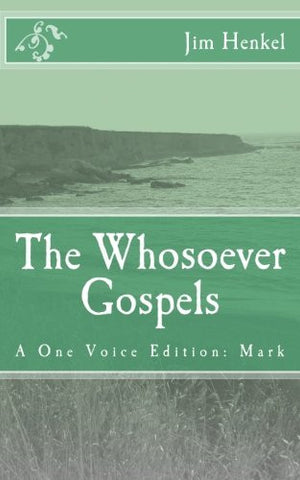 The Whosoever Gospels: A One Voice Edition:  Mark
