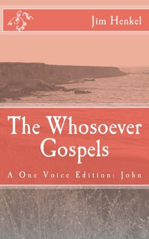 The Whosoever Gospels: A One Voice Edition:  John