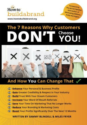 THE 7 Reasons Why Customers DON'T choose YOU!: And How You Can Change That