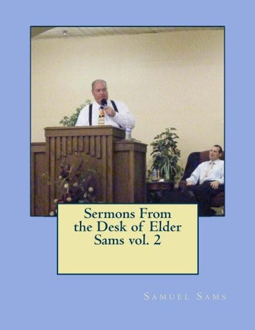 Sermons From the Desk of Elder Sams (Volume 2)