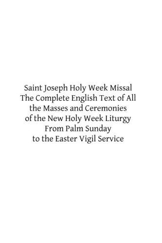 Saint Joseph Holy Week Missal: The Complete English Text of All the Masses and Ceremonies of the New Holy Week Liturgy From Palm Sunday to the Easter Vigil Service