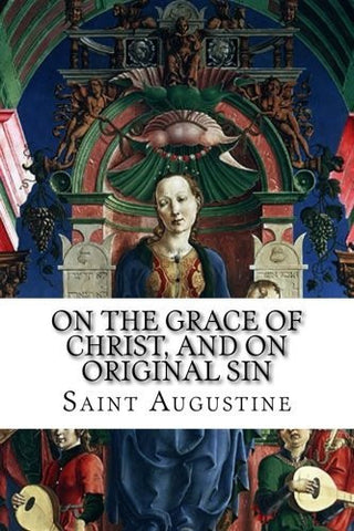 On the Grace of Christ, and On Original Sin
