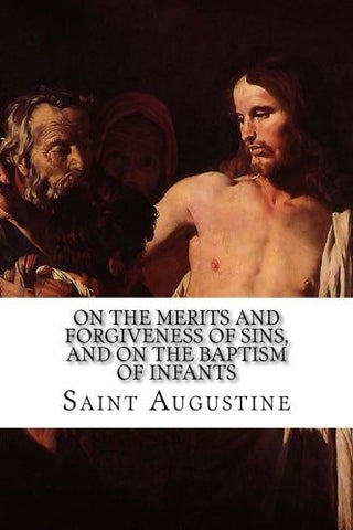 On the Merits and Forgiveness of Sins, and on the Baptism of Infants