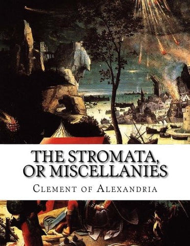 The Stromata, or Miscellanies