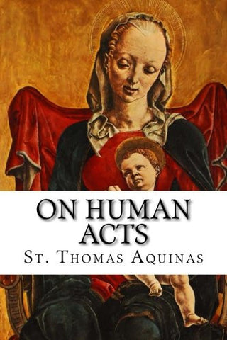 On Human Acts: Acts Peculiar to Man