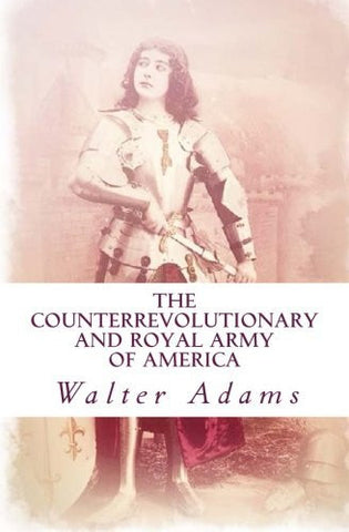 The Counterrevolutionary and Royal Army of America: An introduction to the Counterrevolution