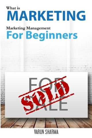 What is Marketing: marketing management for beginners: Step-by-step guide to the principles of marketing with focus on customer value, marketing ... customer satisfaction & customer loyalty.