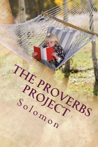 The Proverbs Project: For people who enjoy reading (Fun to read books of the Bible) (Volume 1)