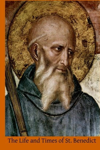The Life and Times of St. Benedict