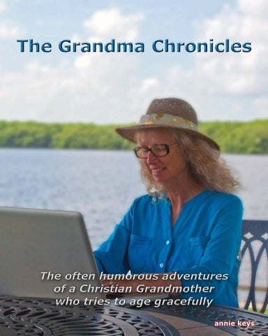 The Grandma Chronicles: The often humorous adventures of a Christian Grandmother who tries to age gracefully (Volume 1)