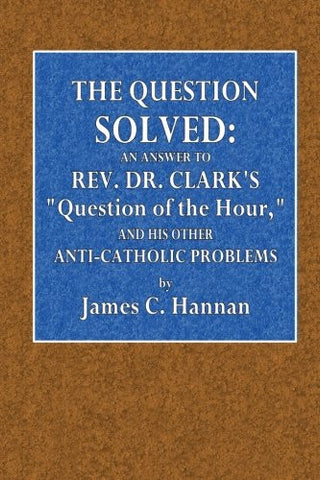 "The Question Solved: An Answer to Rev. Dr. Clark's ""Question of the Hour"""