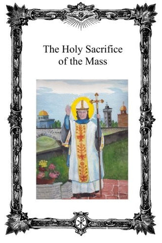 The Holy Sacrifice of the Mass: Saint Antoninus Catholic Mission