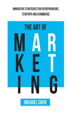 The Art of Marketing: Innovative Strategies for Entrepreneurs, Startups and eCommerce