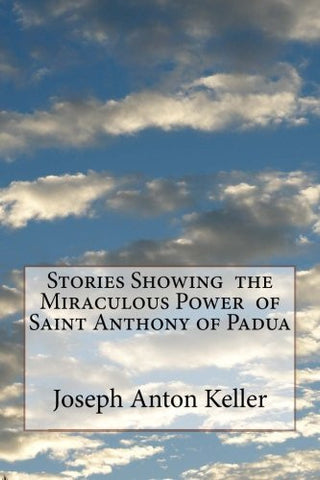 Stories Showing  the Miraculous Power  of  Saint Anthony of Padua