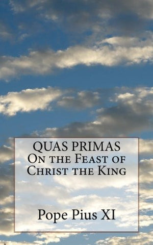 QUAS PRIMAS On the Feast of Christ the King