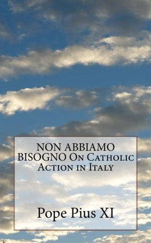 NON ABBIAMO BISOGNO On Catholic Action in Italy
