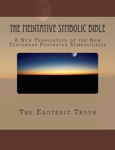 The Meditative Symbolic Bible: A New Translation of the New Testament Portrayed Symbolically