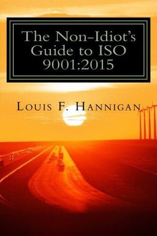 The Non-Idiot's Guide to ISO 9001:2015: Understanding and Using the Quality Management System Standard to your benefit