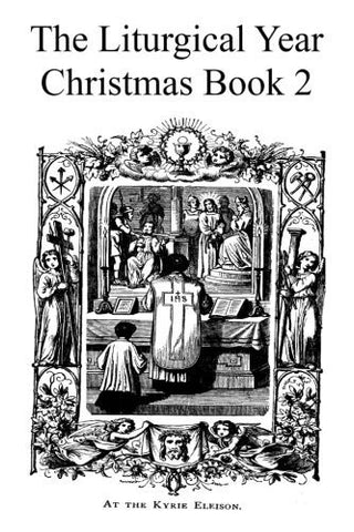 The Liturgical Year: Christmas Book 2 (Volume 3)