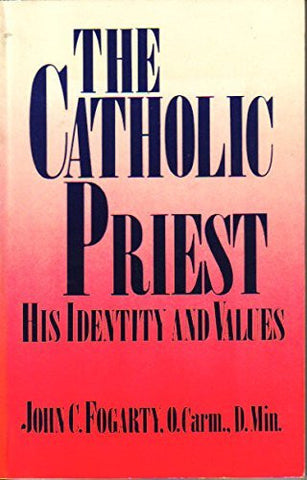 The Catholic Priest: His Identity and Values: A Ministerial Profile of the Joliet Presbyterate