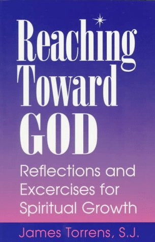 Reaching Toward God: Reflections and Excercises for Spiritual Growth