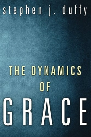 The Dynamics of Grace: Perspectives in Theological Anthropology