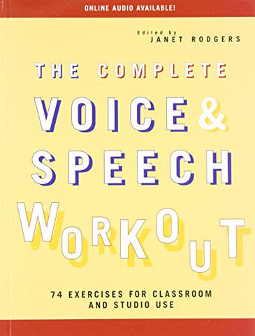 The Complete Voice and Speech Workout: 74 Exercises for Classroom and Studio Use