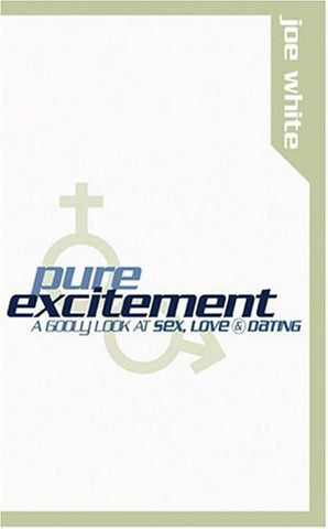 Pure Excitement, A Godly Look At Sex, Love, And Dating