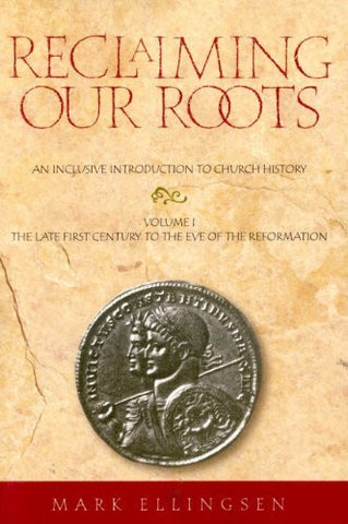 Reclaiming Our Roots -- Volume 1: The Late First Century to the Eve of the Reformation (Reclaiming Our Roots; An Inclusive Introduction to Church History)