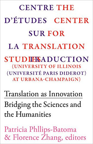 Translation as Innovation: Bridging the Sciences and the Humanities (Scholarly)