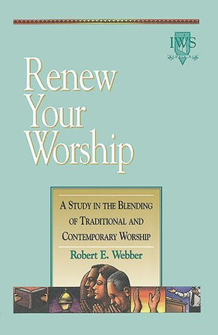 Renew Your Worship: A Study in the Blending of Traditional and Contemporary Worship