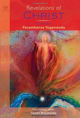 Revelations of Christ: Proclaimed by Paramhansa Yogananda, Presented by his disciple, Swami