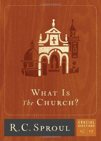 What is the Church? (Crucial Questions (Reformation Trust))