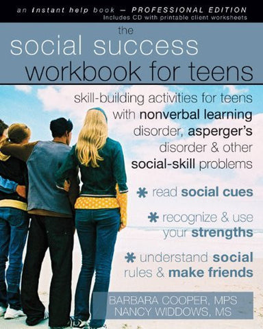 The Social Success Workbook for Teens: Skill-Building Activities for Teens with Nonverbal Learning Disorder, Asperger's Disorder, and Other