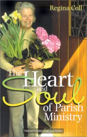 The Heart and Soul of Parish Ministry (More Parish Ministry Resources)