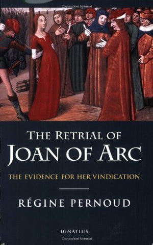 The Retrial of Joan of Arc: The Evidence for her Vindication