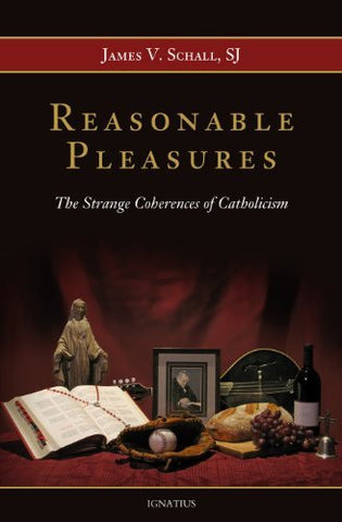 Reasonable Pleasures: The Strange Coherences of Catholicism
