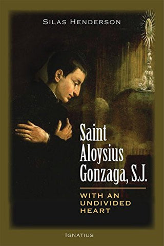 Saint Aloysius Gonzaga, S.J.: With an Undivided Heart