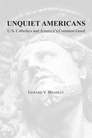 Unquiet Americans: U.S. Catholics and America's Common Good