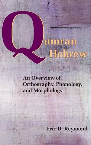 Qumran Hebrew: An Overview of Orthography, Phonology, and Morphology (Resources for Biblical Study)