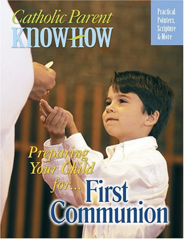 Preparing Your Child For... First Communion: Practical Pointers, Scripture & More (Catholic Parent Know How)