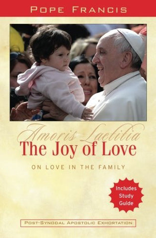 The Joy of Love:On Love in the Family: Amoris Laetitia