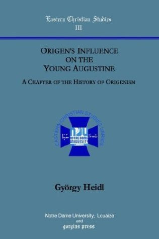 Origen's Influence on the Young Augustine: A Chapter of the History of Origenism. (Eastern Christian Studies)