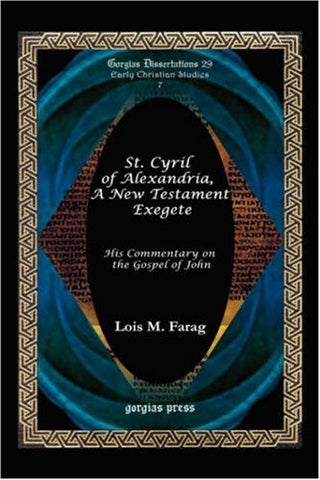 St. Cyril of Alexandria, a New Testament Exegete (His Commentary on the Gospel of John) (Gorgias Dissertations; Early Christian Studies)