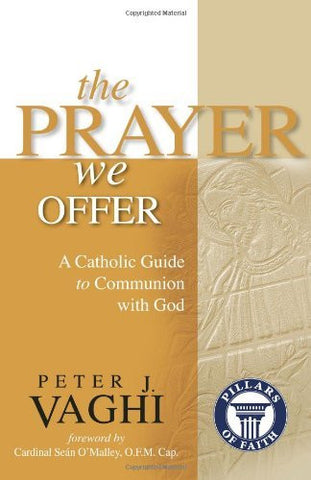 The Prayer We Offer: A Catholic Guide to Communion with God (Pillars of Faith)