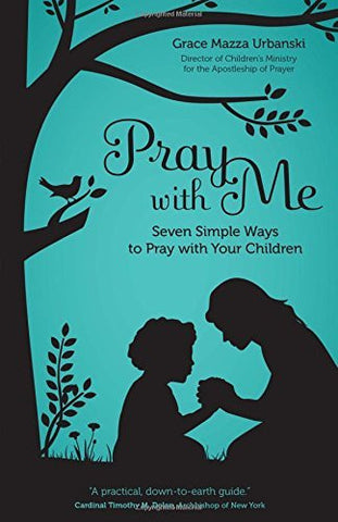 Pray with Me: Seven Simple Ways to Pray with Your Children