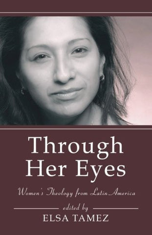 Through Her Eyes: Women's Theology from Latin America