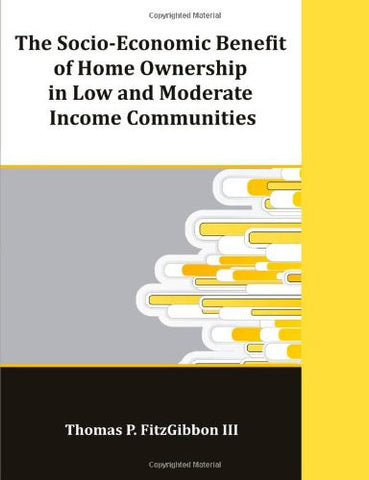 The Socio-Economic Benefit of Home Ownership in Low and Moderate Income Communities